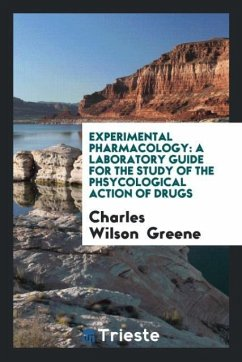 9780649315949 - Greene, Charles Wilson: Experimental Pharmacology: A Laboratory Guide for the Study of the Phsycological Action of Drugs - Livro
