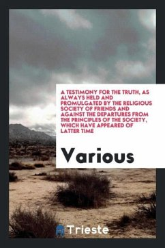 9780649315635 - Various: A Testimony for the Truth, As Always Held and Promulgated by the Religious Society of Friends and against the departures from the principles of the Society, which have appeared of latter time - Book