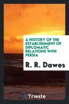 9780649315567 - Dawes, R. R.: A History of the Establishment of Diplomatic Relations with Persia - Book