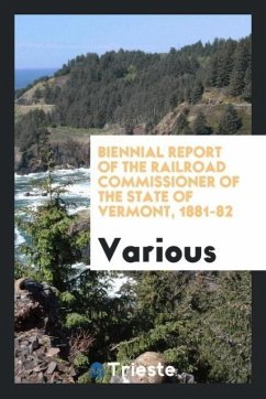 9780649315031 - Various: Biennial Report of the Railroad Commissioner of the State of Vermont, 1881-82 - Book