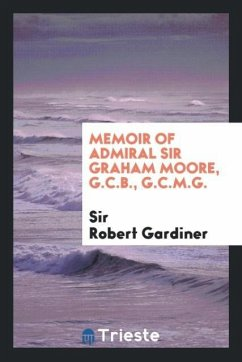 9780649315307 - Gardiner, Sir Robert: Memoir of Admiral Sir Graham Moore, G.C.B., G.C.M.G. - Book
