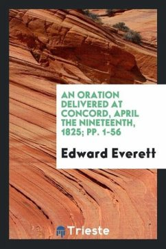 9780649315963 - Everett, Edward: An Oration Delivered at Concord, April the Nineteenth, 1825; pp. 1-56 - 도 서