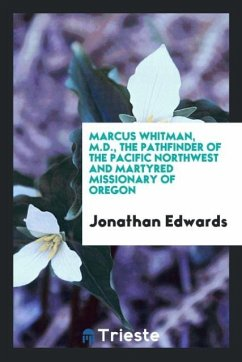 9780649315291 - Edwards, Jonathan: Marcus Whitman, M.D., the Pathfinder of the Pacific Northwest and Martyred Missionary of Oregon - Kirja