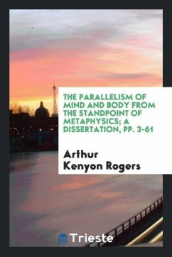 9780649315543 - Rogers, Arthur Kenyon: The Parallelism of Mind and Body from the Standpoint of Metaphysics; a dissertation, pp. 3-61 - Livre