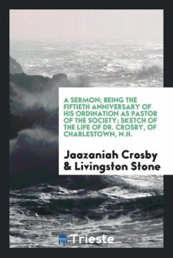 9780649315383 - Crosby, Jaazaniah; Stone, Livingston: A Sermon; Being the fiftieth anniversary of his ordination as pastor of the society; Sketch of the life of Dr. Crosby, of Charlestown, N.H. - Book