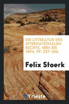 9780649315239 - Stoerk, Felix: Die Litteratur des internationalen Rechts, 1884 bis 1894, pp. 327-366 - Book