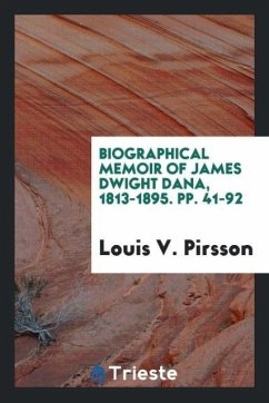 9780649315697 - Pirsson, Louis V.: Biographical Memoir of James Dwight Dana, 1813-1895. pp. 41-92 - Buch