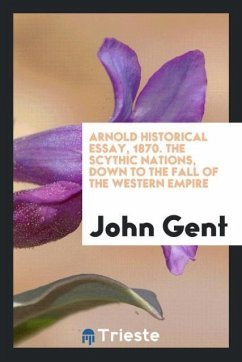 9780649315260 - Gent, John: Arnold historical essay, 1870. The Scythic nations, down to the fall of the Western empire - Buch