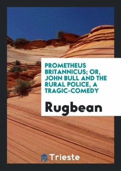 9780649315666 - Rugbean: Prometheus Britannicus; or, John Bull and the rural police, a tragic-comedy - Libro