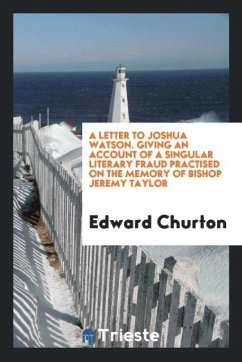 9780649315802 - Churton, Edward: A Letter to Joshua Watson. Giving an Account of a Singular Literary Fraud Practised on the Memory of Bishop Jeremy Taylor - Livre