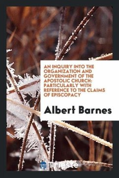 An inquiry into the organization and government of the apostolic church - Barnes, Albert