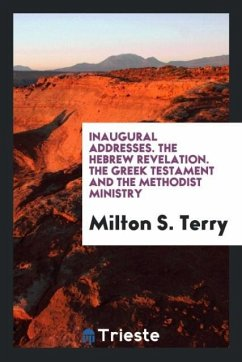 9780649315673 - Terry, Milton S.: Inaugural Addresses. The Hebrew revelation. The Greek testament and the methodist ministry - Livre