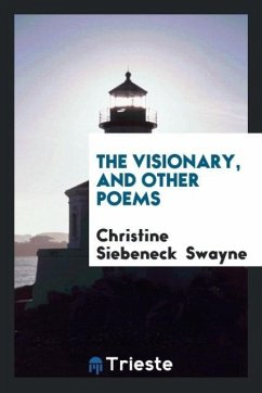 9780649315468 - Swayne, Christine Siebeneck: The Visionary, and Other Poems - Kirja
