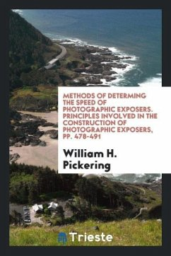 9780649315352 - Pickering, William H.: Methods of determing the speed of photographic exposers. Principles involved in the construction of photographic exposers, pp. 478-491 - Book