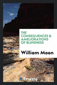 9780649315116 - Moon, William: The consequences & ameliorations of blindness - كتاب