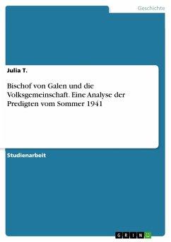 Bischof von Galen und die Volksgemeinschaft. Eine Analyse der Predigten vom Sommer 1941 - T., Julia