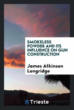 9780649315758 - Longridge, James Atkinson: Smokeless Powder and Its Influence on Gun Construction - Libro