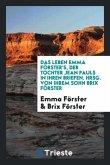 Das Leben Emma Förster's, Der Tochter Jean Pauls in Ihren Briefen. Hrsg. Von Ihrem Sohn Brix Förster