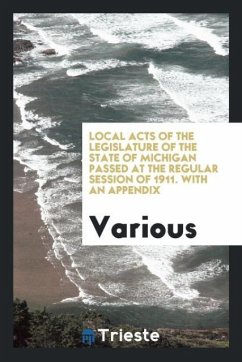 9780649315376 - Various: Local Acts of the Legislature of the State of Michigan passed at the Regular session of 1911. With an appendix - كتاب