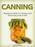 Canning: Beginners Guide To Canning And Preserving Food In Jars (eBook, ePUB)
