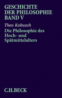 Geschichte der Philosophie Bd. 5: Die Philosophie des Hoch- und Spätmittelalters (eBook, PDF) - Kobusch, Theo