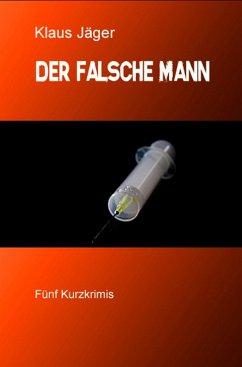 Der falsche Mann (eBook, ePUB) - Jäger, Klaus