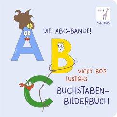 Die ABC-Bande! Vicky Bo's lustiges Buchstaben-Bilderbuch - Bo, Vicky