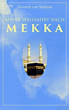 Meine Wallfahrt nach Mekka (eBook, ePUB) - Maltzan, Heinrich Von