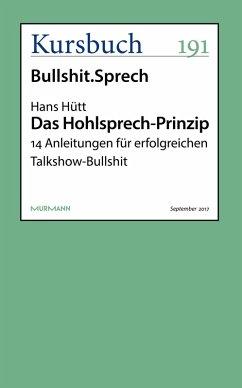 Das Hohlsprech-Prinzip: 14 Anleitungen für erfolgreichen Talkshow-Bullshit Hans Hütt Author