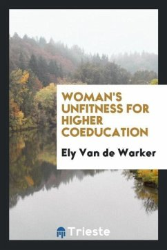 9780649315390 - de Warker, Ely van: Woman´s unfitness for higher coeducation - Libro