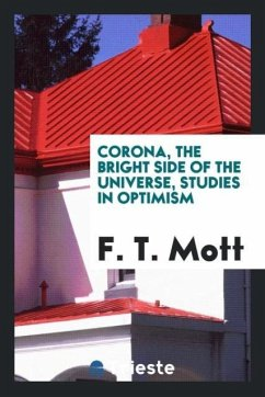 9780649315482 - Mott, F. T.: Corona, the bright side of the universe, studies in optimism - Livre