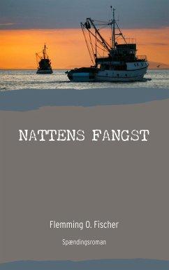 9788771880700 - Fischer, Flemming O.: Nattens fangst - Bog
