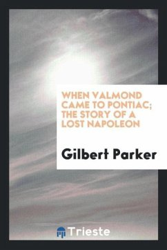 9780649315475 - Parker, Gilbert: When Valmond came to Pontiac; the story of a lost Napoleon - Buch