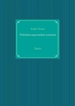 9789515682475 - Heino, Kalle: Poliittisia supersankari tarinoita - Kirja