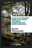 Die Religion Friedrich Hebbels Auf Grund Der Werke, Tagebücher Und Briefe Dargestellt