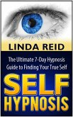 Self Hypnosis: The Ultimate 7-Days Hypnosis Guide to Finding Your True Self (eBook, ePUB)