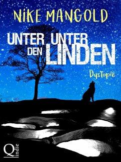 Unter Unter den Linden: Dystopie (eBook, ePUB) - Mangold, Nike