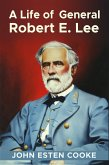 A Life of General Robert E. Lee (eBook, ePUB)