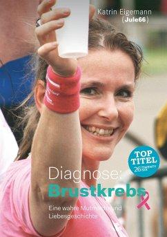 Diagnose: Brustkrebs - Eigemann, Katrin