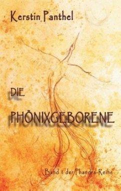 Die Phönixgeborene - Panthel, Kerstin