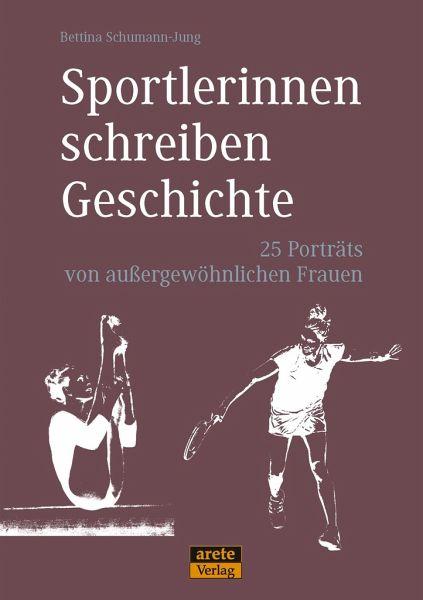 Sportlerinnen schreiben Geschichte - Schumann-Jung, Bettina