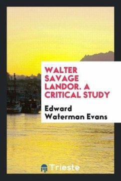 Walter Savage Landor. A critical study