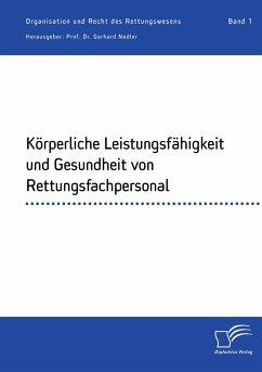 Körperliche Leistungsfähigkeit und Gesundheit von Rettungsfachpersonal - Nadler, Gerhard