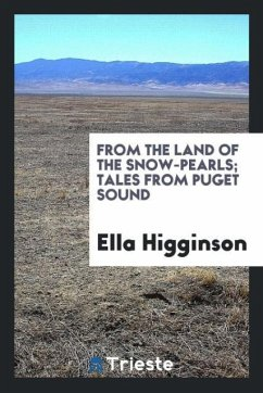 9780649363629 - Higginson, Ella: From the land of the snow-pearls; tales from Puget Sound - كتاب