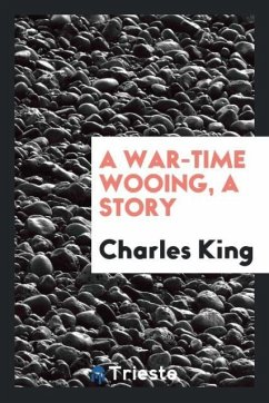9780649363773 - King, Charles: A war-time wooing, a story - كتاب