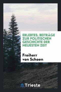 9780649363599 - Schoen, Freiherr von: Erlebtes; Beiträge zur politischen Geschichte der neuesten Zeit - Књига