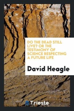 9780649382200 - Heagle, David: Do the dead still live? or the testimony of science respecting a future life - Book