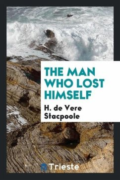 9780649382248 - Stacpoole, H. De Vere: The man who lost himself - Book