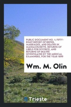9780649363971 - Olin, Wm. M.: Public document No. 1; Fifty-eight report of Births, Marriages, and Deaths in Massachusetts. Returns of libels for divorce, and returns of deaths investigated by the medical examiners, for the year 1899 - Књига