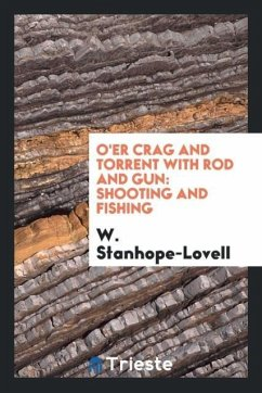 9780649382361 - Stanhope-Lovell, W.: O´er crag and torrent with rod and gun - Libro